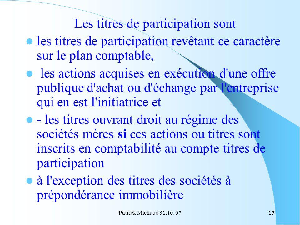 Patrick Michaud 31.10. 0715 Les titres de participation sont les titres de participation revêtant ce caractère sur le plan comptable, les actions acqu