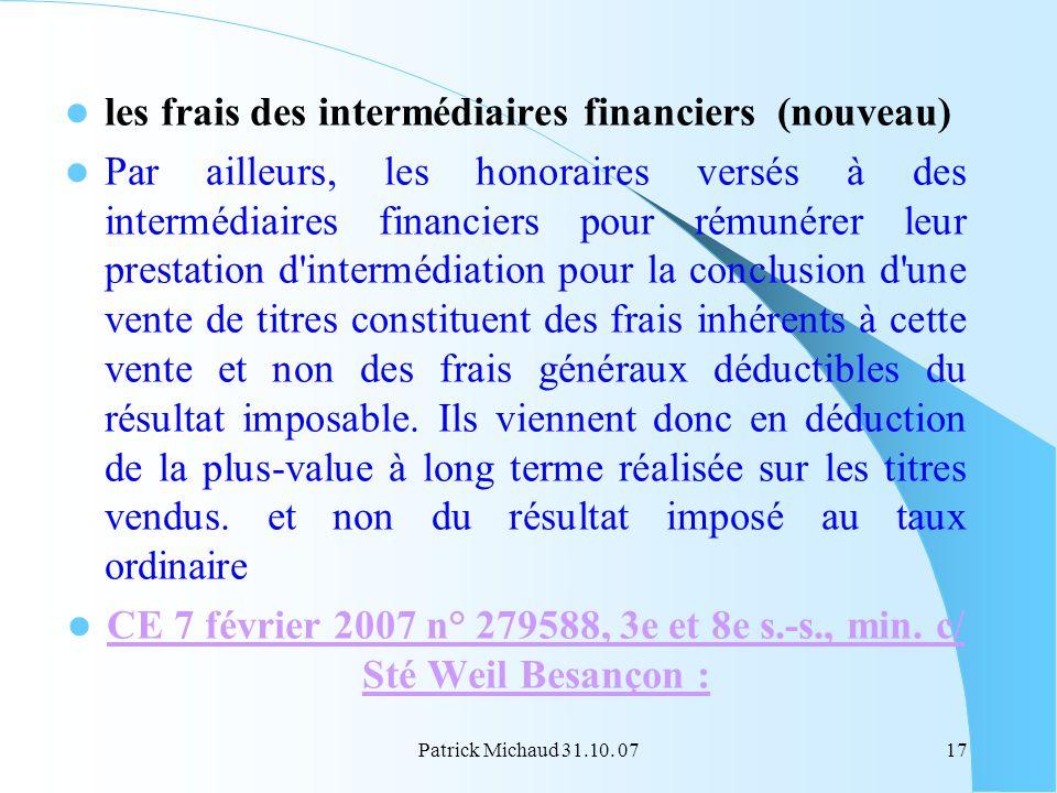 Patrick Michaud 31.10. 0717 les frais des intermédiaires financiers (nouveau) Par ailleurs, les honoraires versés à des intermédiaires financiers pour