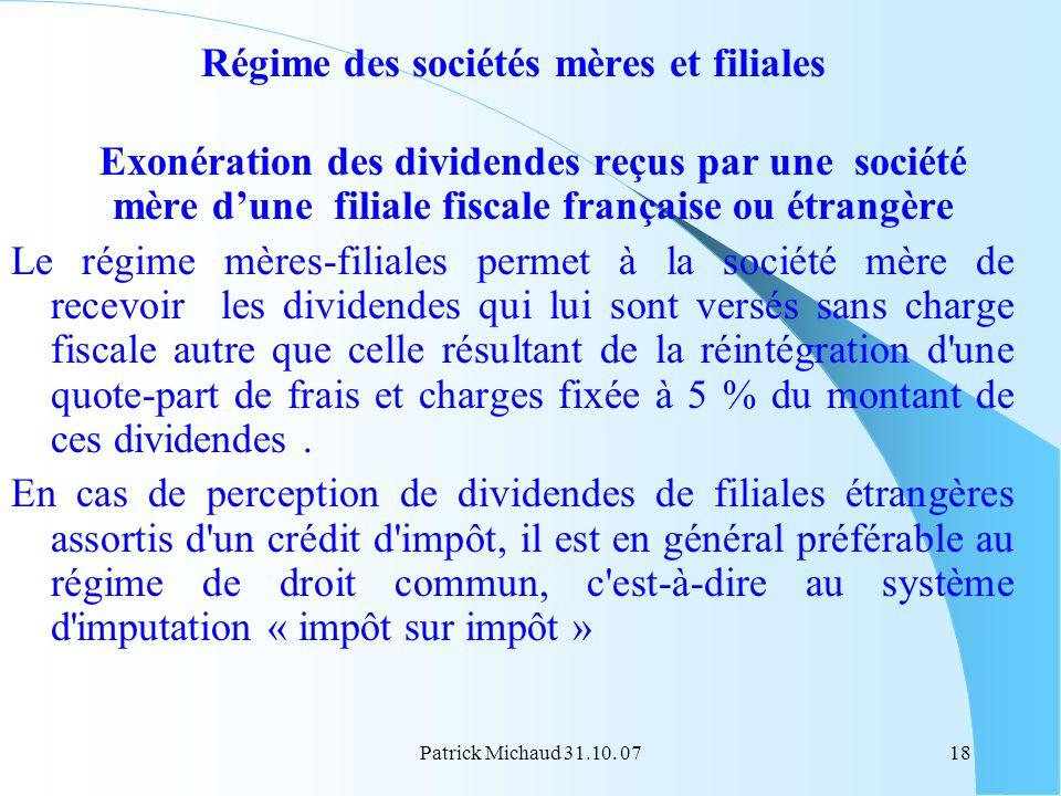 Patrick Michaud 31.10. 0718 Régime des sociétés mères et filiales Exonération des dividendes reçus par une société mère dune filiale fiscale française