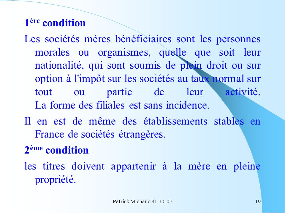Patrick Michaud 31.10. 0719 1 ère condition Les sociétés mères bénéficiaires sont les personnes morales ou organismes, quelle que soit leur nationalit