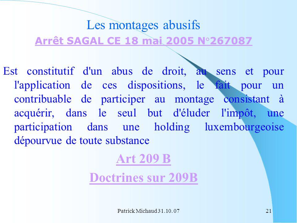 Patrick Michaud 31.10. 0721 Les montages abusifs Arrêt SAGAL CE 18 mai 2005 N°267087 Est constitutif d'un abus de droit, au sens et pour l'application