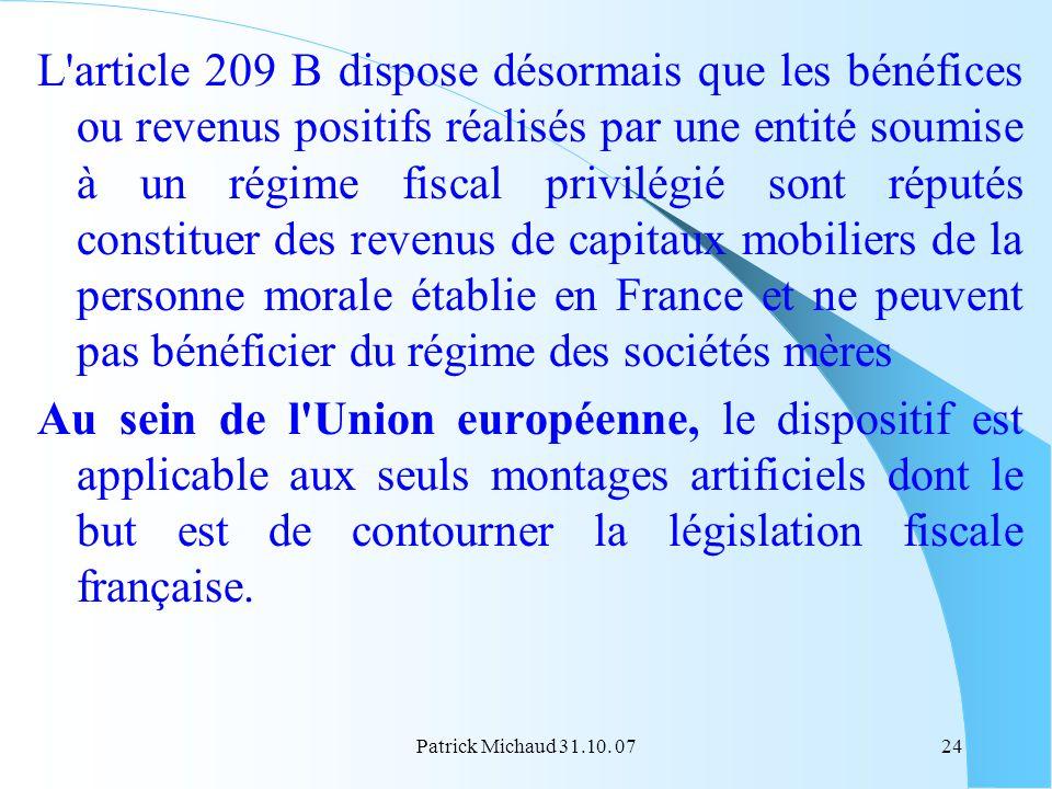 Patrick Michaud 31.10. 0724 L'article 209 B dispose désormais que les bénéfices ou revenus positifs réalisés par une entité soumise à un régime fiscal