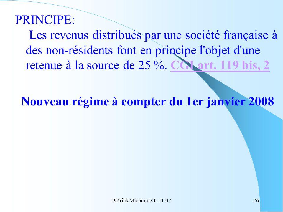 Patrick Michaud 31.10. 0726 PRINCIPE: Les revenus distribués par une société française à des non-résidents font en principe l'objet d'une retenue à la