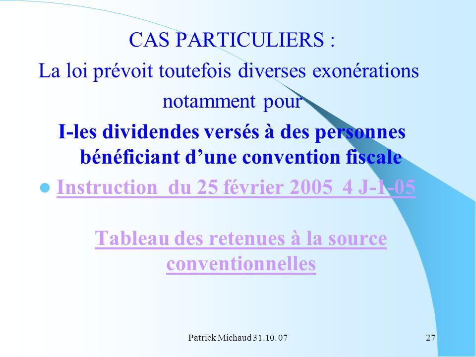 Patrick Michaud 31.10. 0727 CAS PARTICULIERS : La loi prévoit toutefois diverses exonérations notamment pour I-les dividendes versés à des personnes b