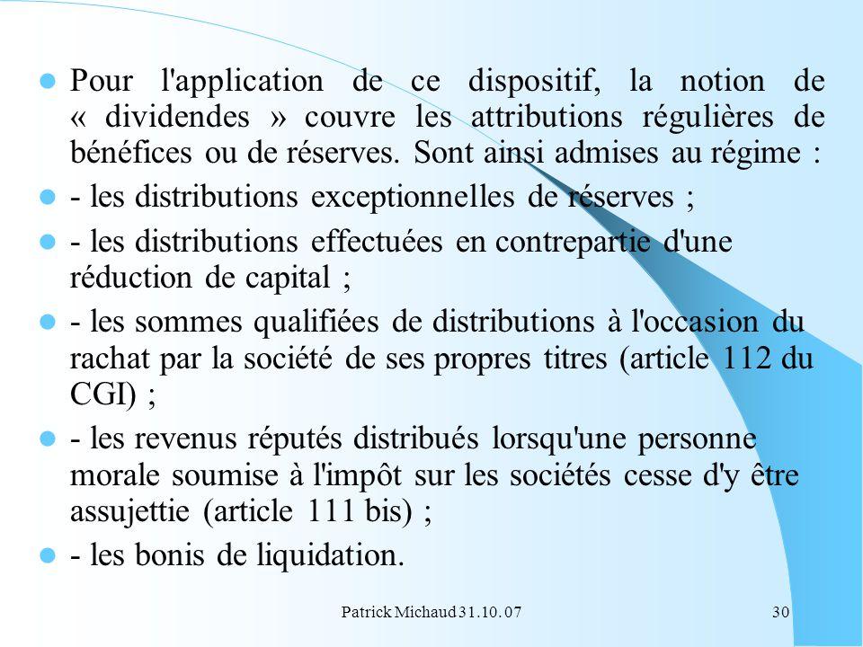 Patrick Michaud 31.10. 0730 Pour l'application de ce dispositif, la notion de « dividendes » couvre les attributions régulières de bénéfices ou de rés