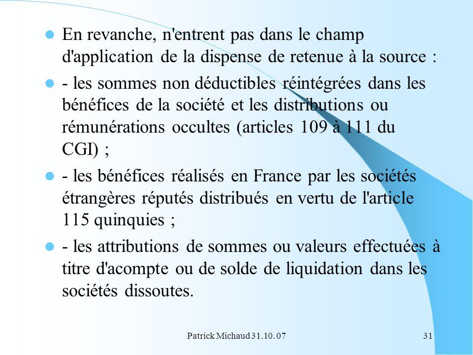 Patrick Michaud 31.10. 0731 En revanche, n'entrent pas dans le champ d'application de la dispense de retenue à la source : - les sommes non déductible