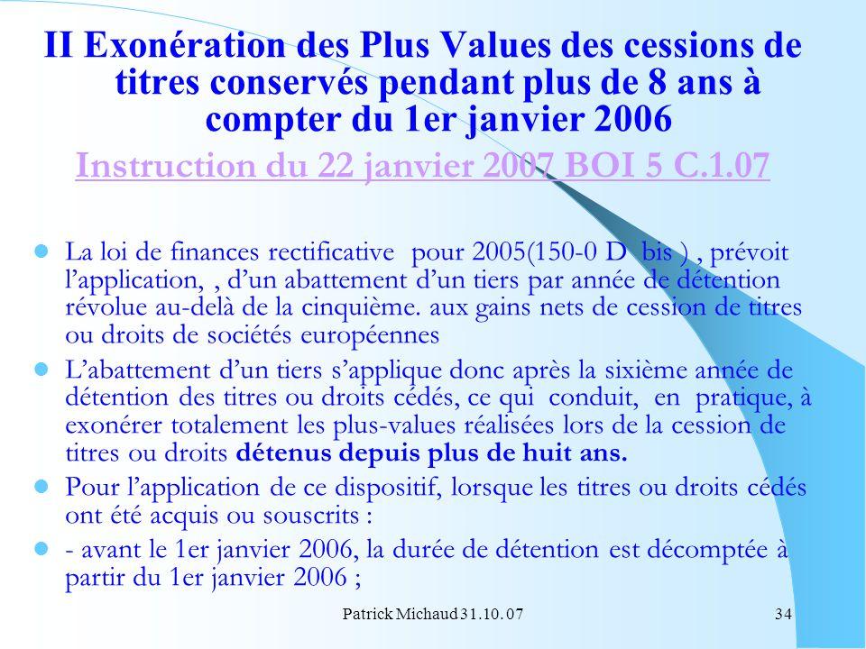 Patrick Michaud 31.10. 0734 II Exonération des Plus Values des cessions de titres conservés pendant plus de 8 ans à compter du 1er janvier 2006 Instru