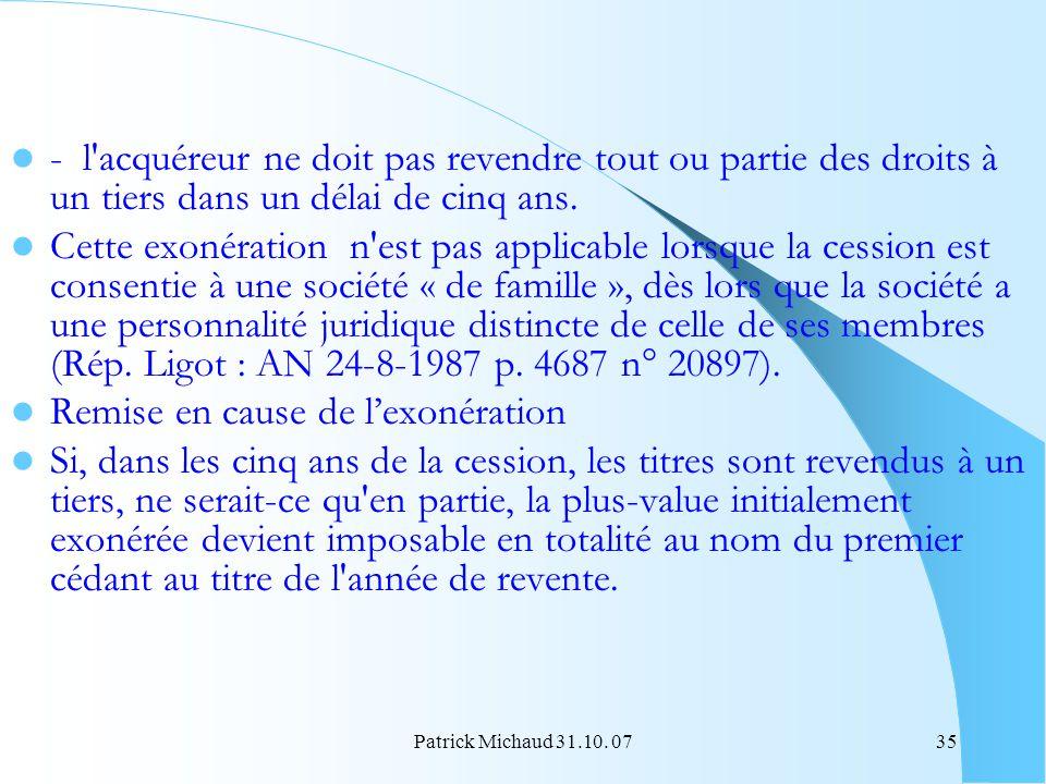 Patrick Michaud 31.10. 0735 - l'acquéreur ne doit pas revendre tout ou partie des droits à un tiers dans un délai de cinq ans. Cette exonération n'est
