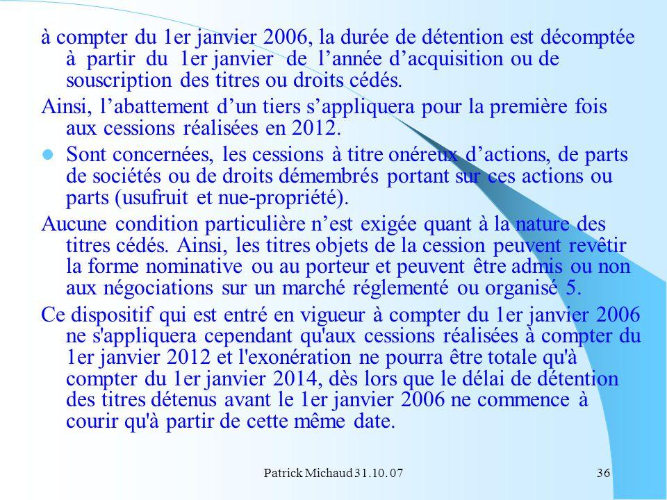 Patrick Michaud 31.10. 0736 à compter du 1er janvier 2006, la durée de détention est décomptée à partir du 1er janvier de lannée dacquisition ou de so