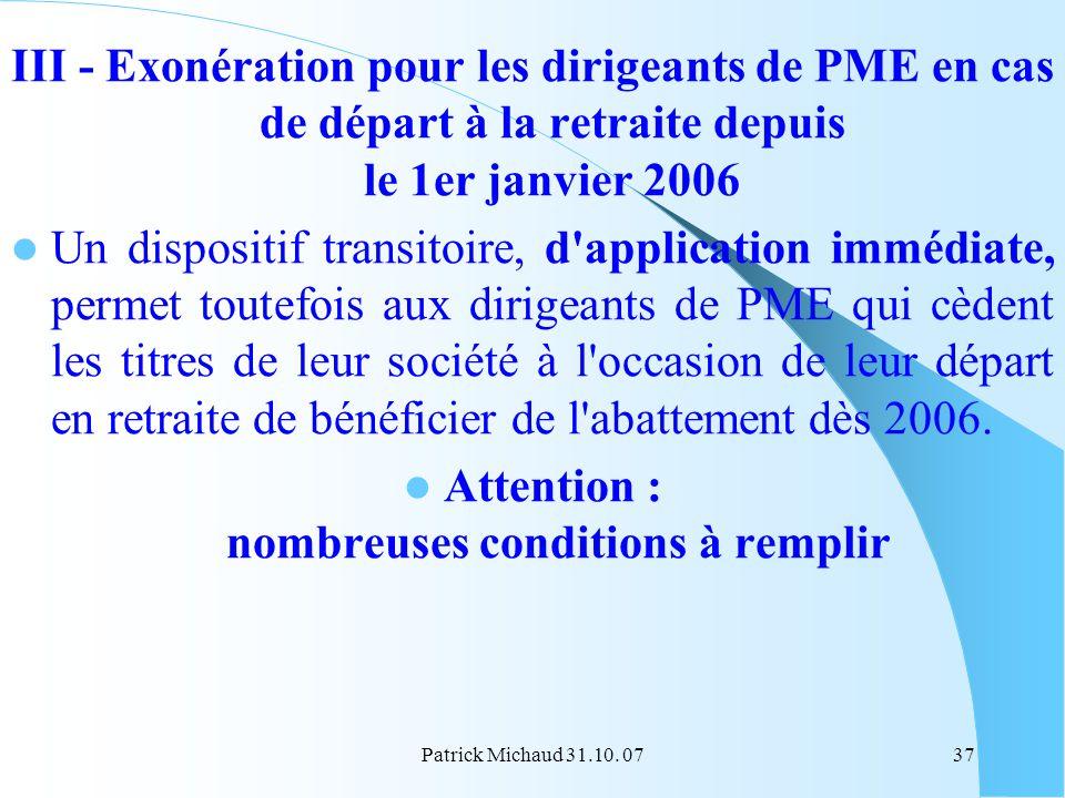 Patrick Michaud 31.10. 0737 III - Exonération pour les dirigeants de PME en cas de départ à la retraite depuis le 1er janvier 2006 Un dispositif trans