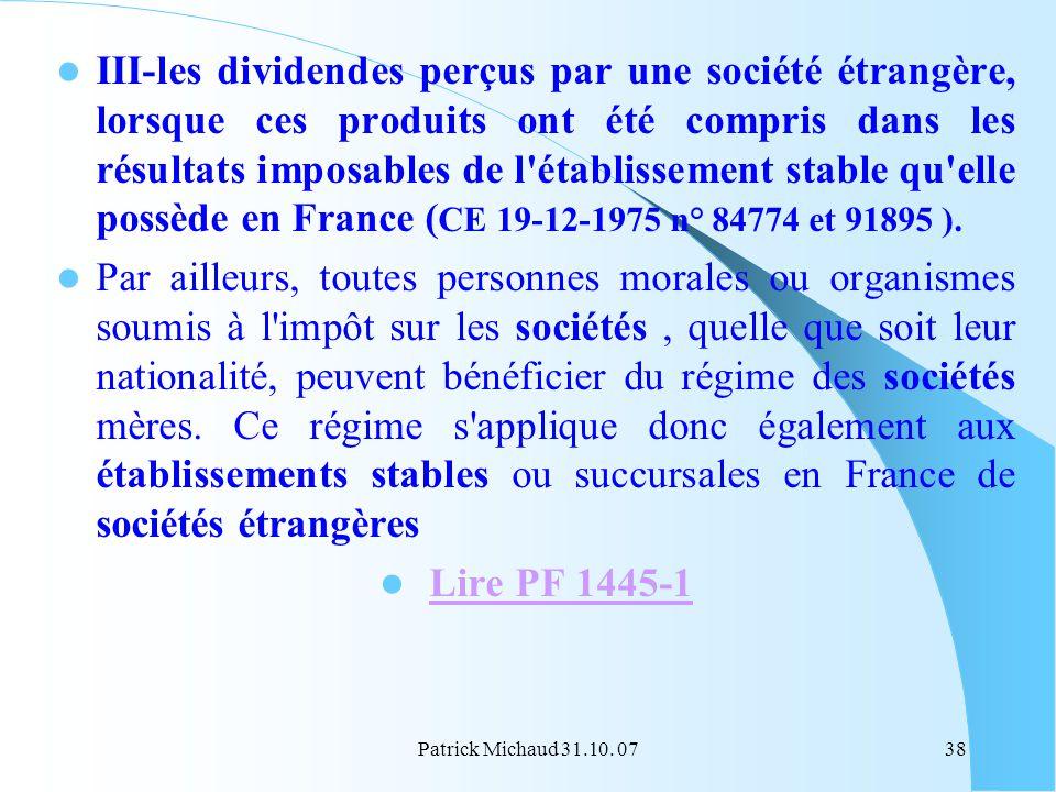 Patrick Michaud 31.10. 0738 III-les dividendes perçus par une société étrangère, lorsque ces produits ont été compris dans les résultats imposables de