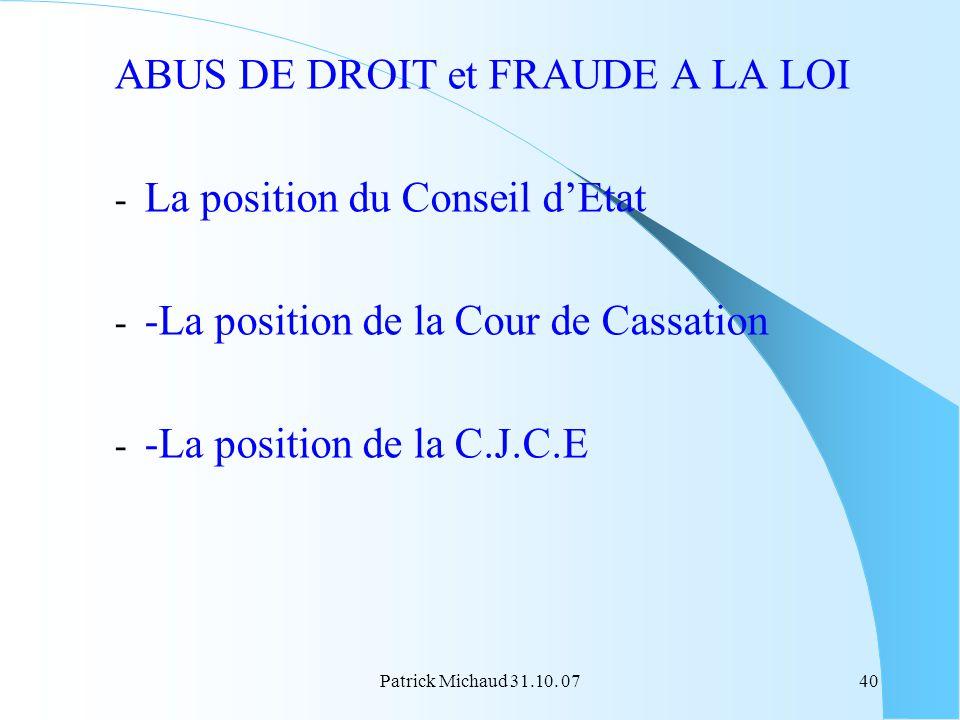 Patrick Michaud 31.10. 0740 ABUS DE DROIT et FRAUDE A LA LOI - La position du Conseil dEtat - -La position de la Cour de Cassation - -La position de l