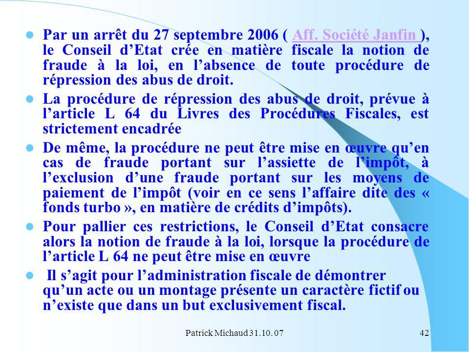 Patrick Michaud 31.10. 0742 Par un arrêt du 27 septembre 2006 ( Aff. Société Janfin ), le Conseil dEtat crée en matière fiscale la notion de fraude à