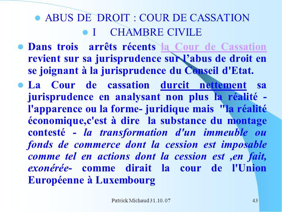 Patrick Michaud 31.10. 0743 ABUS DE DROIT : COUR DE CASSATION ICHAMBRE CIVILE Dans trois arrêts récents la Cour de Cassation revient sur sa jurisprude