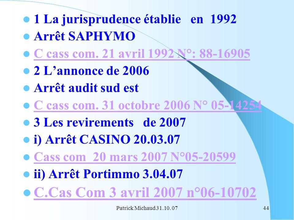 Patrick Michaud 31.10. 0744 1 La jurisprudence établie en 1992 Arrêt SAPHYMO C cass com. 21 avril 1992 N°: 88-16905 2 Lannonce de 2006 Arrêt audit sud