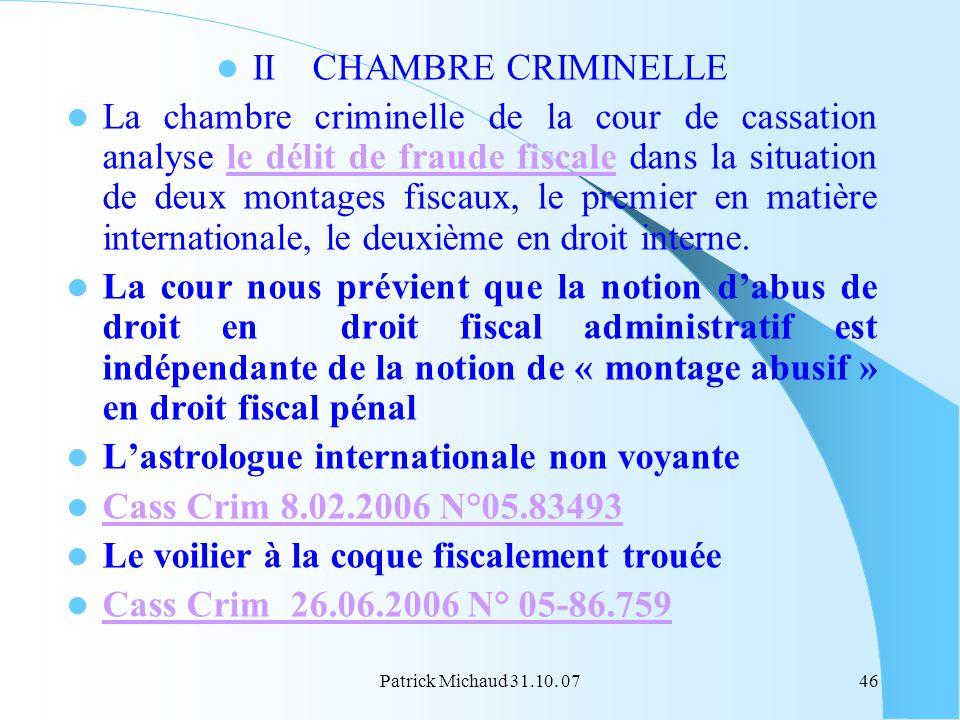 Patrick Michaud 31.10. 0746 II CHAMBRE CRIMINELLE La chambre criminelle de la cour de cassation analyse le délit de fraude fiscale dans la situation d