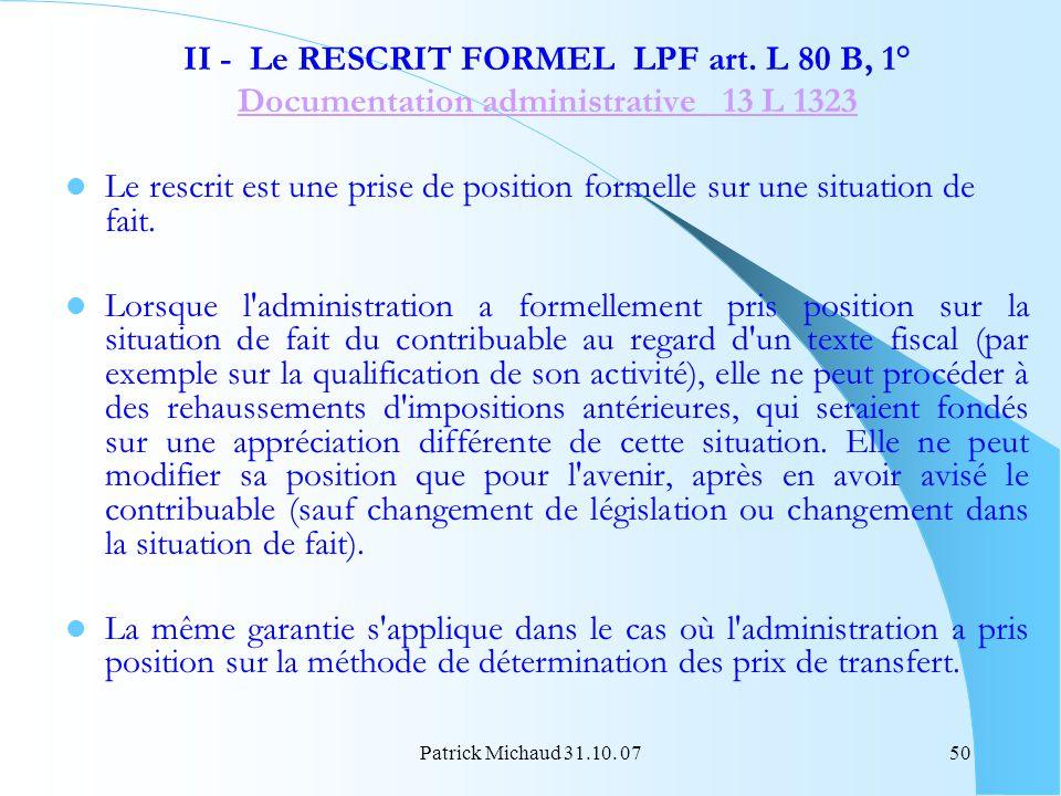 Patrick Michaud 31.10. 0750 II - Le RESCRIT FORMEL LPF art. L 80 B, 1° Documentation administrative 13 L 1323 Le rescrit est une prise de position for