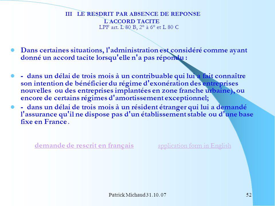 Patrick Michaud 31.10. 0752 III LE RESDRIT PAR ABSENCE DE REPONSE L ACCORD TACITE LPF art. L 80 B, 2° à 6° et L 80 C Dans certaines situations, l'admi