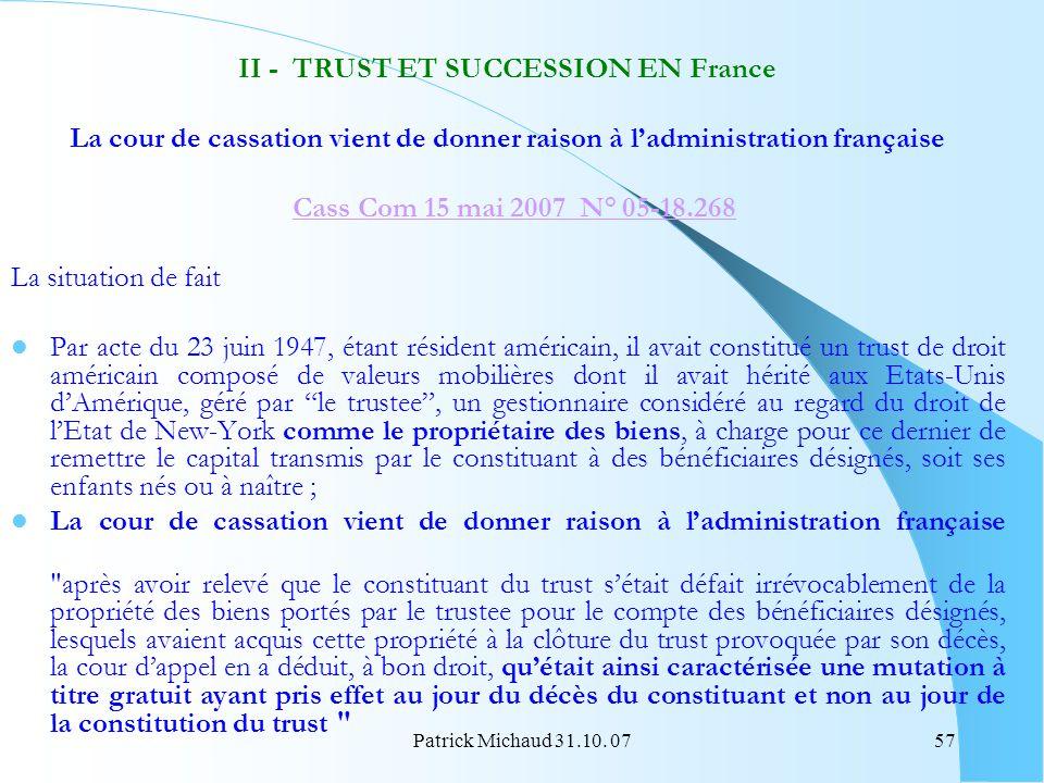 Patrick Michaud 31.10. 0757 II - TRUST ET SUCCESSION EN France La cour de cassation vient de donner raison à ladministration française Cass Com 15 mai