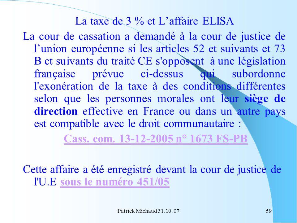 Patrick Michaud 31.10. 0759 La taxe de 3 % et Laffaire ELISA La cour de cassation a demandé à la cour de justice de lunion européenne si les articles