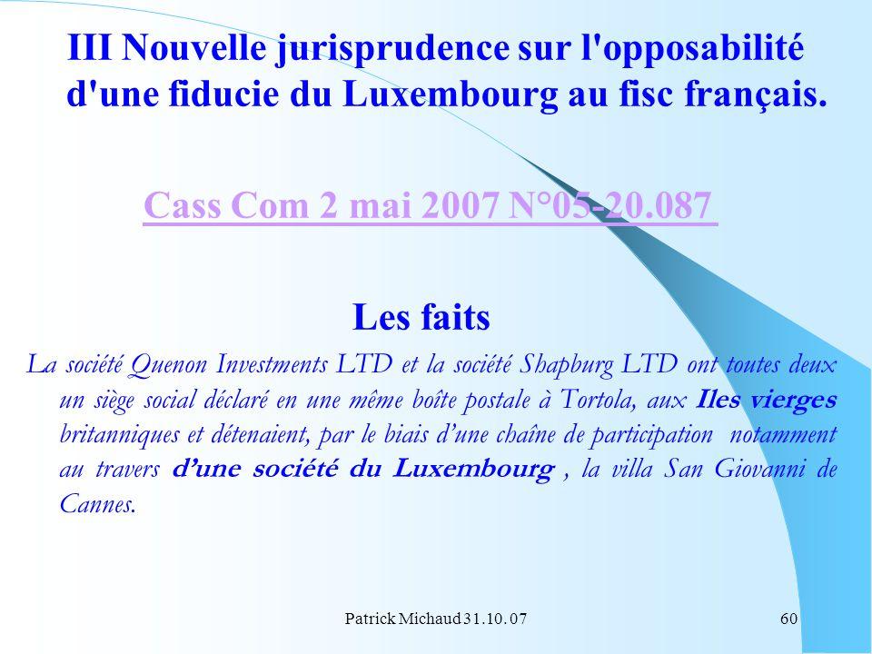 Patrick Michaud 31.10. 0760 III Nouvelle jurisprudence sur l'opposabilité d'une fiducie du Luxembourg au fisc français. Cass Com 2 mai 2007 N°05-20.08