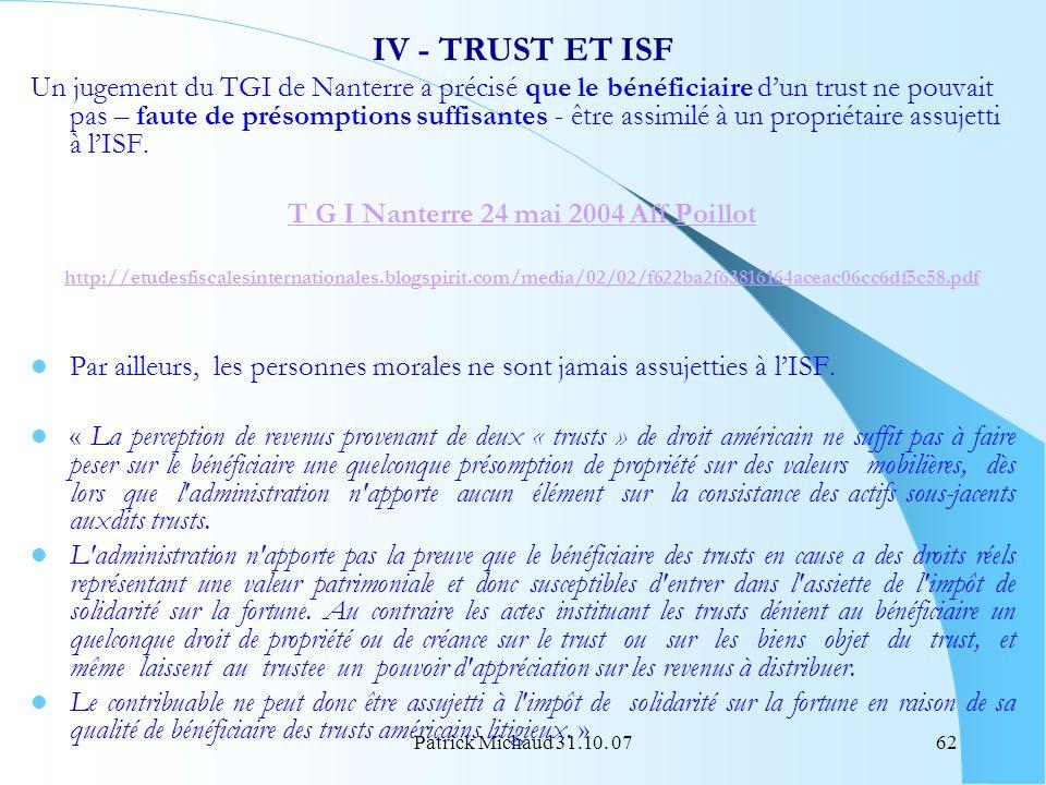 Patrick Michaud 31.10. 0762 IV - TRUST ET ISF Un jugement du TGI de Nanterre a précisé que le bénéficiaire dun trust ne pouvait pas – faute de présomp