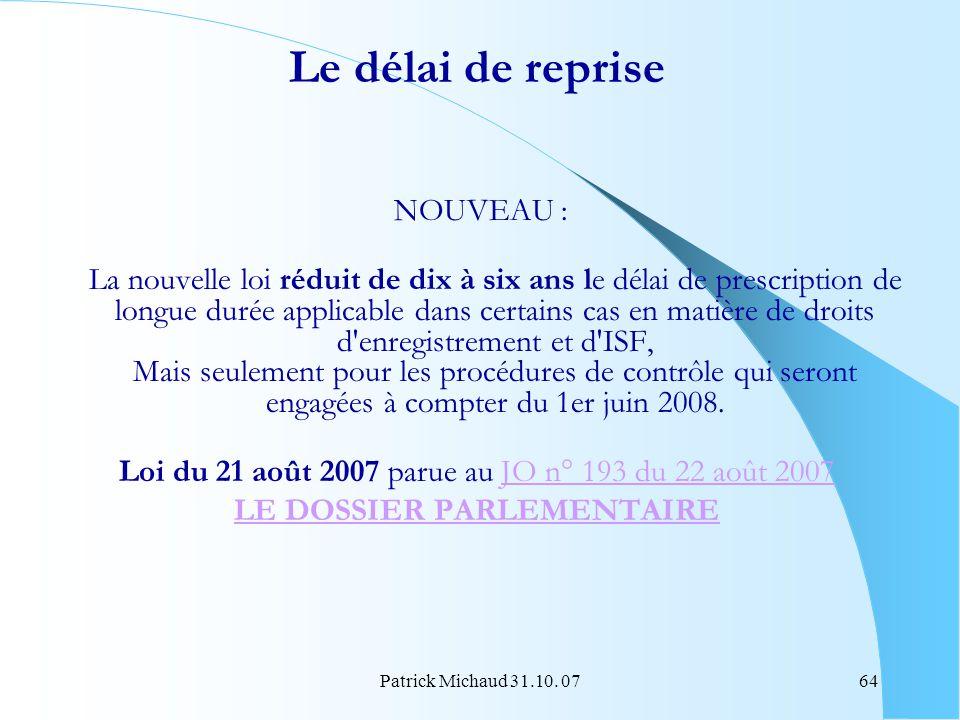 Patrick Michaud 31.10. 0764 Le délai de reprise NOUVEAU : La nouvelle loi réduit de dix à six ans le délai de prescription de longue durée applicable