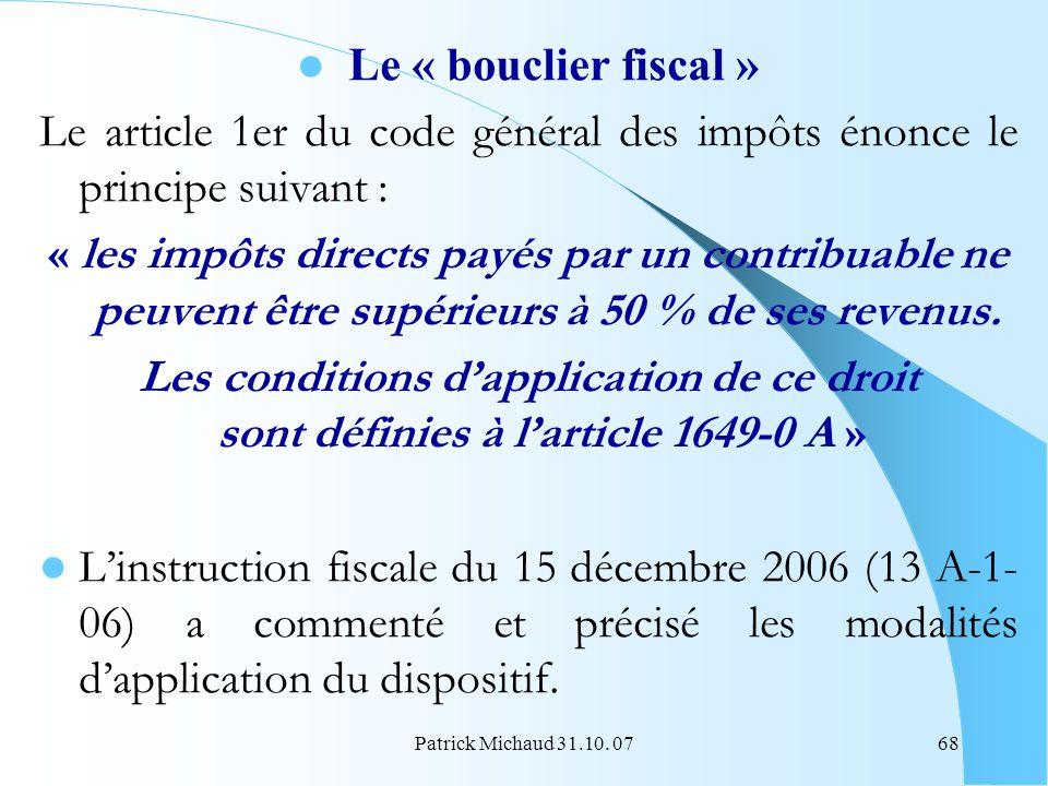 Patrick Michaud 31.10. 0768 Le « bouclier fiscal » Le article 1er du code général des impôts énonce le principe suivant : « les impôts directs payés p