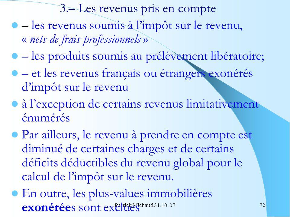 Patrick Michaud 31.10. 0772 3.– Les revenus pris en compte – les revenus soumis à limpôt sur le revenu, « nets de frais professionnels » – les produit