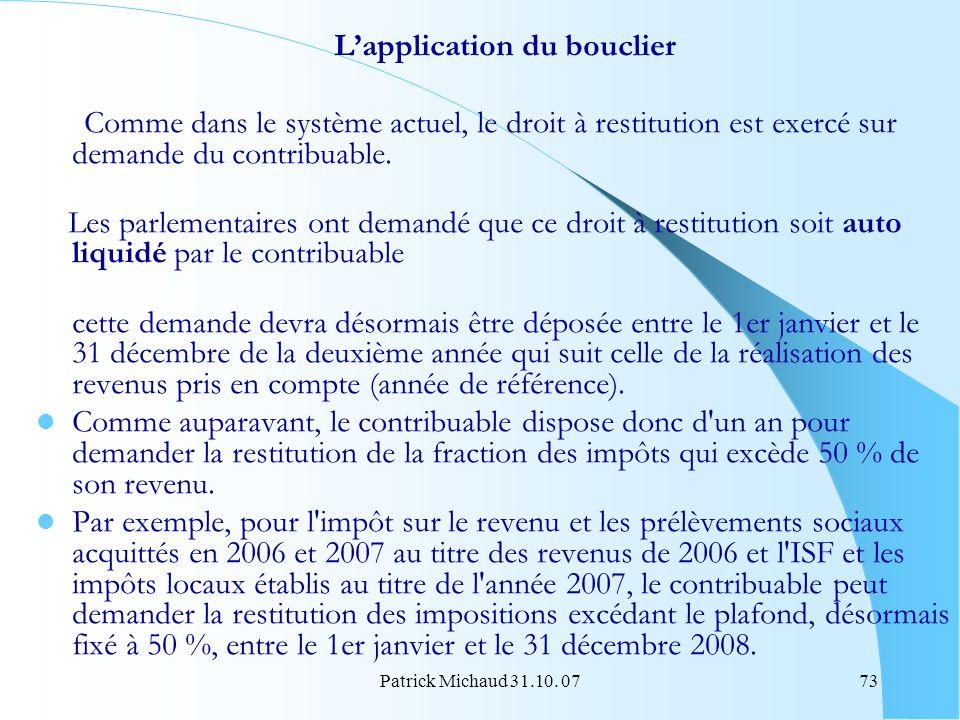 Patrick Michaud 31.10. 0773 Lapplication du bouclier Comme dans le système actuel, le droit à restitution est exercé sur demande du contribuable. Les