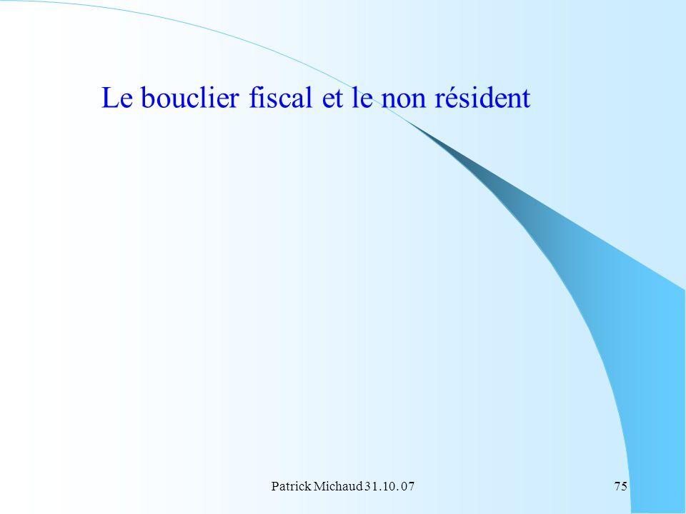 Patrick Michaud 31.10. 0775 Le bouclier fiscal et le non résident