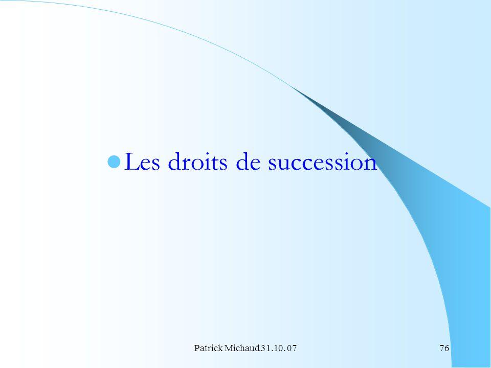 Patrick Michaud 31.10. 0776 Les droits de succession