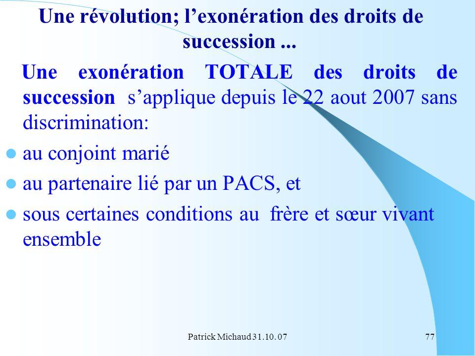 Patrick Michaud 31.10. 0777 Une révolution; lexonération des droits de succession... Une exonération TOTALE des droits de succession sapplique depuis