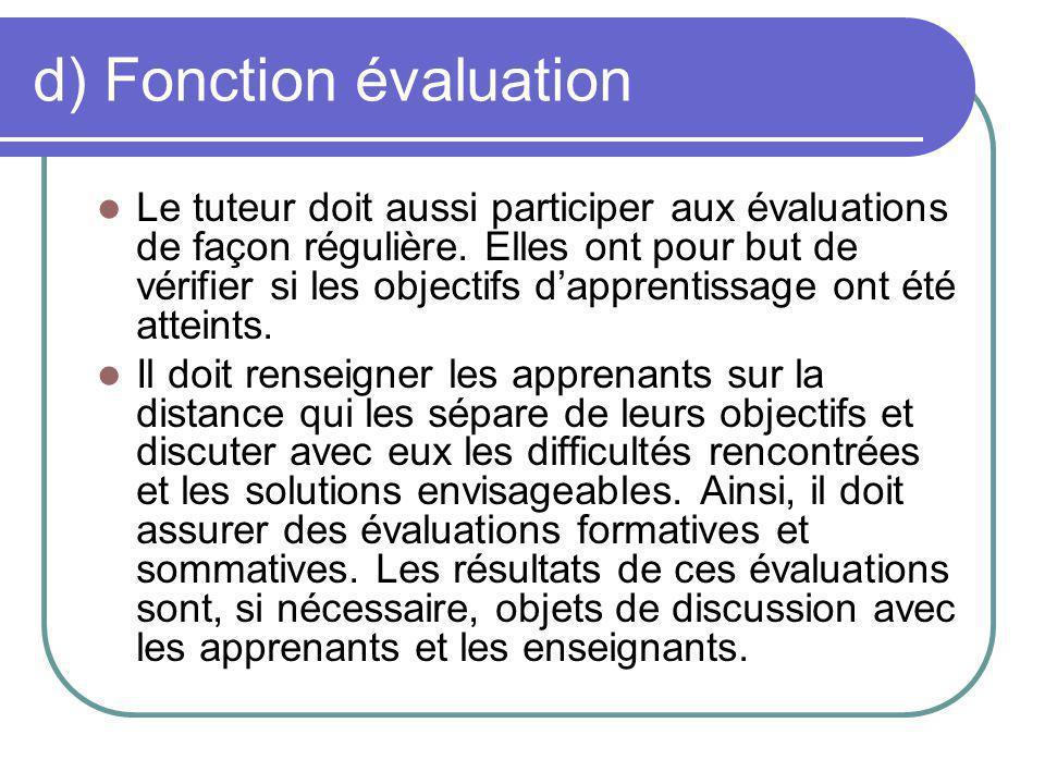 Fonction évaluation (suite) Le tuteur doit discuter et réfléchir sur les modalités dévaluation des travaux de groupe.