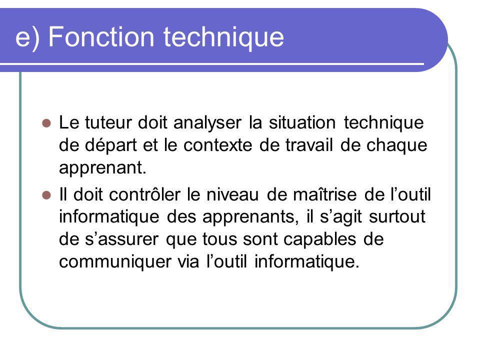 Fonction technique (suite) Le tuteur doit intervenir pour orienter les apprenants dans le choix et l usage adéquats des outils de communication.