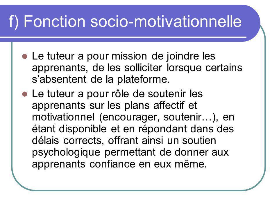 Fonction socio-motivationnelle (suite) Par ailleurs, le tuteur peut avoir un rôle de modérateur en gérant les aspects relationnels à l intérieur du groupe.