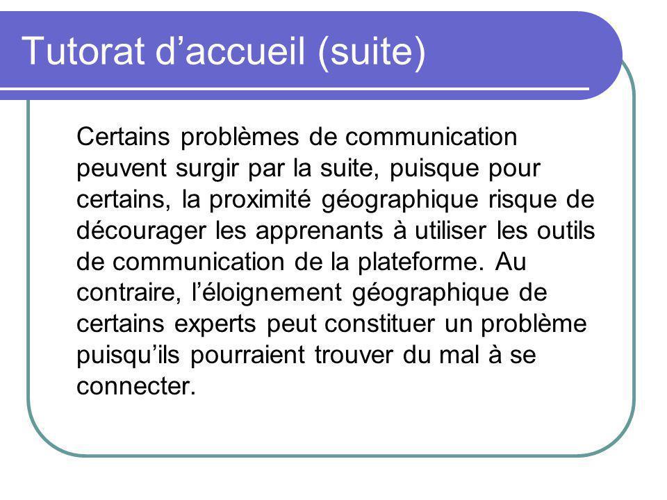 Tutorat daccueil (suite) Certains problèmes de communication peuvent surgir par la suite, puisque pour certains, la proximité géographique risque de d