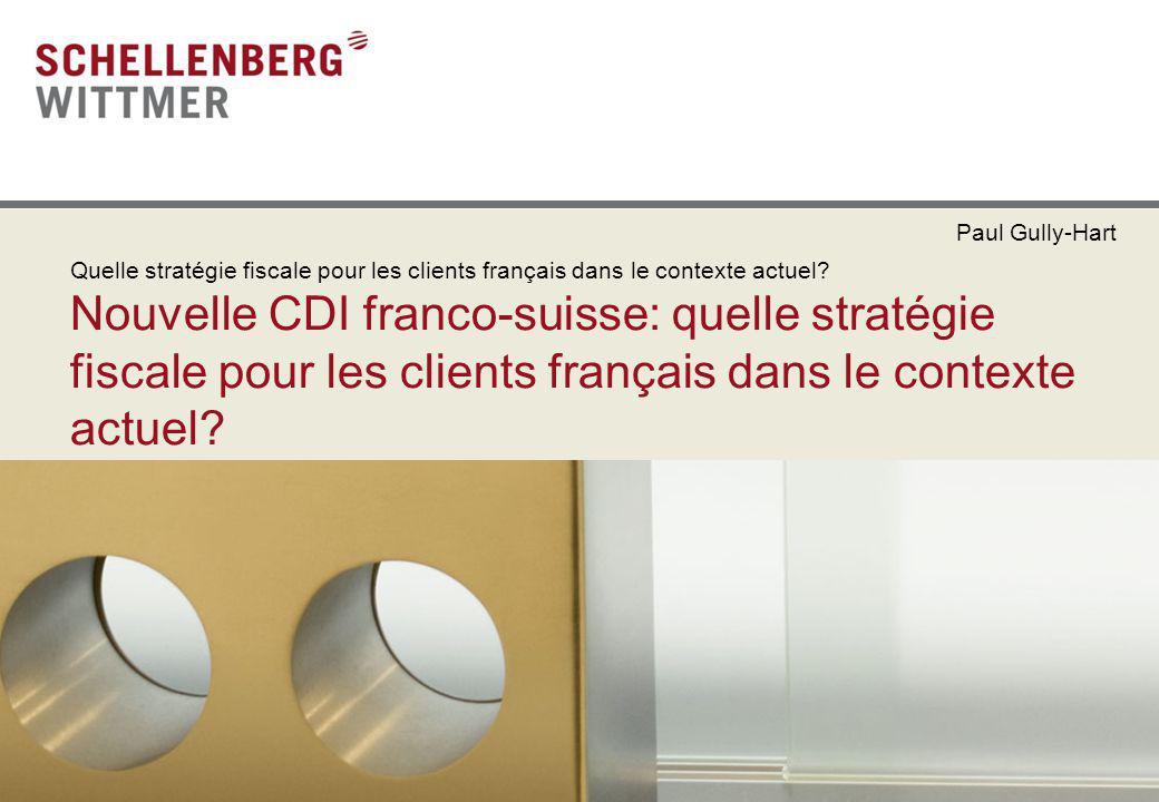 Paul Gully-Hart Quelle stratégie fiscale pour les clients français dans le contexte actuel? Nouvelle CDI franco-suisse: quelle stratégie fiscale pour