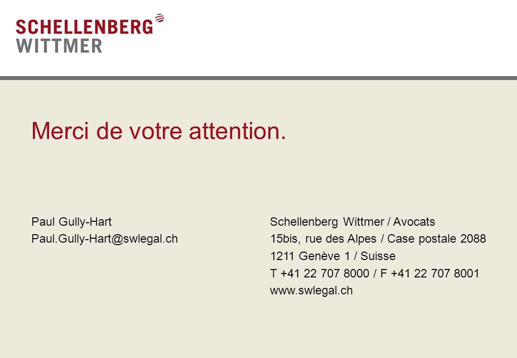 Merci de votre attention. Paul Gully-Hart Paul.Gully-Hart@swlegal.ch Schellenberg Wittmer / Avocats 15bis, rue des Alpes / Case postale 2088 1211 Genè