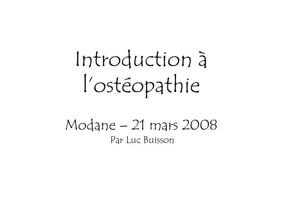 Introduction à lostéopathie Modane – 21 mars 2008 Par Luc Buisson