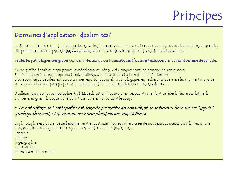 Domaines dapplication : des limites ? Le domaine d'application de l'ostéopathie ne se limite pas aux douleurs vertébrales et, comme toutes les médecin