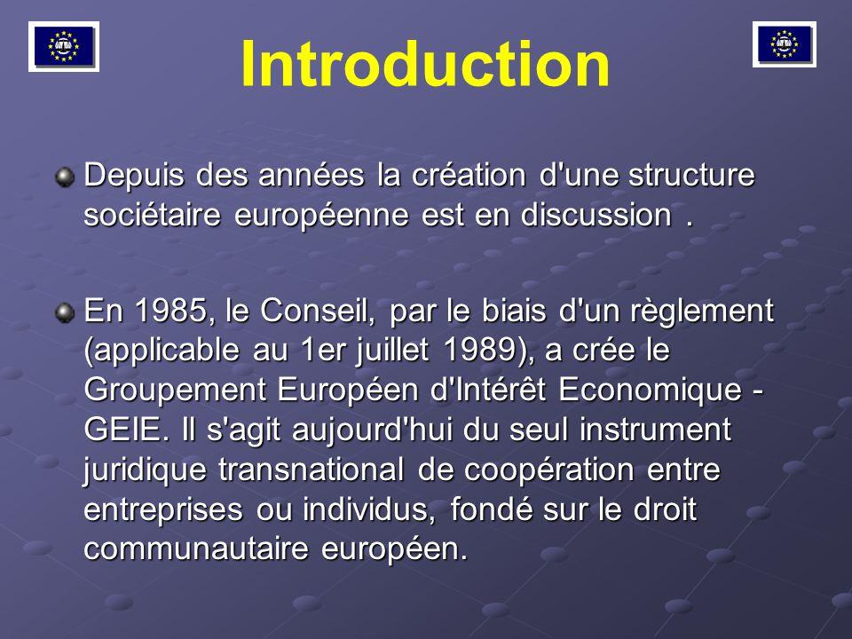 Introduction Depuis des années la création d'une structure sociétaire européenne est en discussion. En 1985, le Conseil, par le biais d'un règlement (