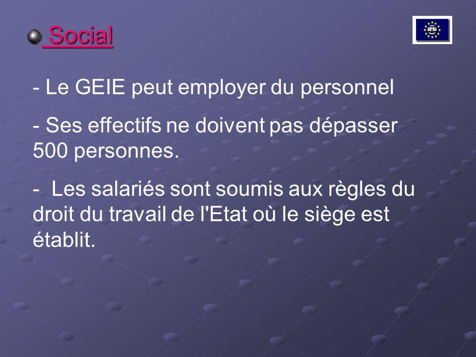 Social Social - Le GEIE peut employer du personnel - Ses effectifs ne doivent pas dépasser 500 personnes. - Les salariés sont soumis aux règles du dro