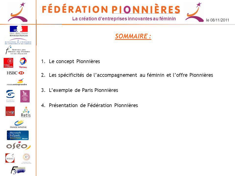 La création dentreprises innovantes au féminin le 08/11/2011 Les objectifs Pionnières Les objectifs des Pionnières sont les suivants : Favoriser la création dentreprises par des femmes.
