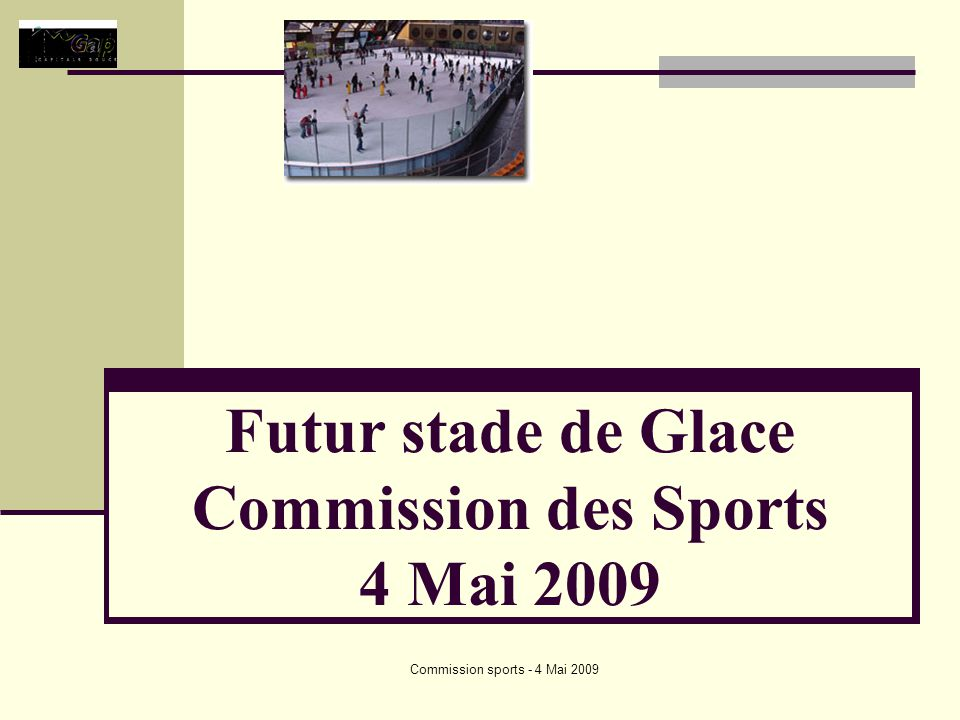 Commission sports - 4 Mai 2009 Futur stade de Glace Commission des Sports 4 Mai 2009