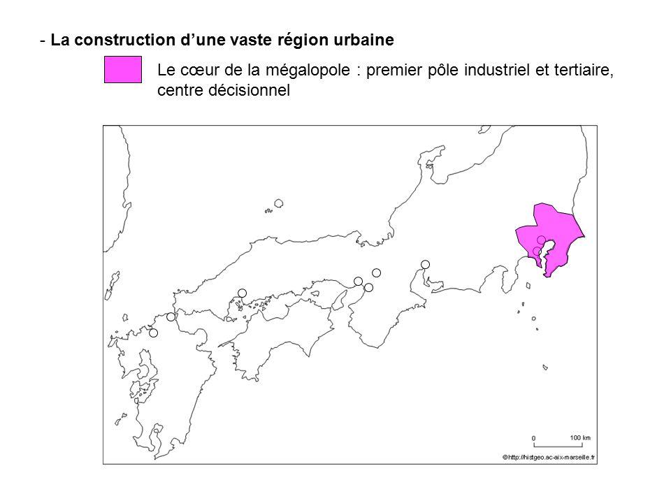 - La construction dune vaste région urbaine Le cœur de la mégalopole : premier pôle industriel et tertiaire, centre décisionnel