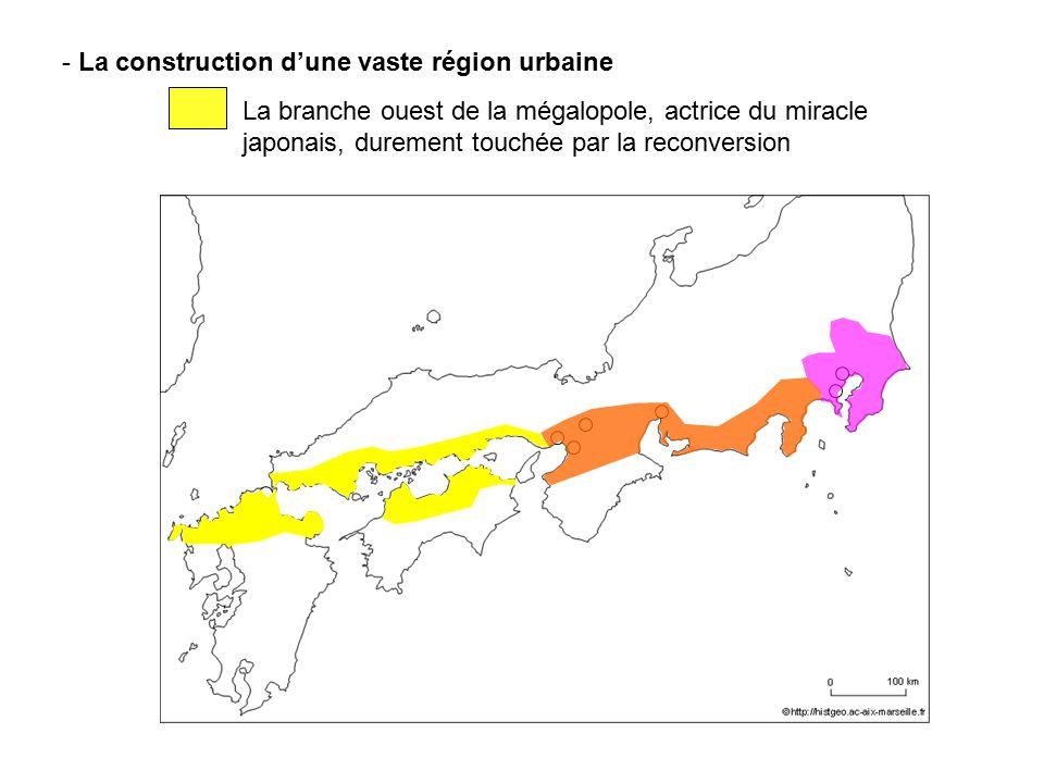 - La construction dune vaste région urbaine La branche ouest de la mégalopole, actrice du miracle japonais, durement touchée par la reconversion