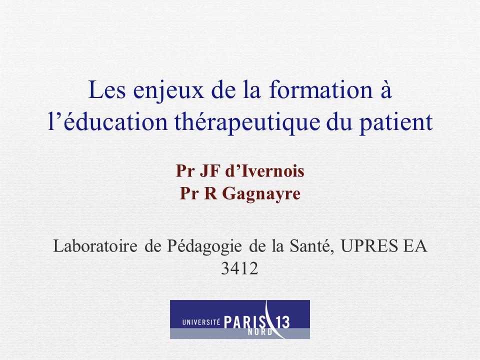 Les enjeux de la formation à léducation thérapeutique du patient Pr JF dIvernois Pr R Gagnayre Laboratoire de Pédagogie de la Santé, UPRES EA 3412