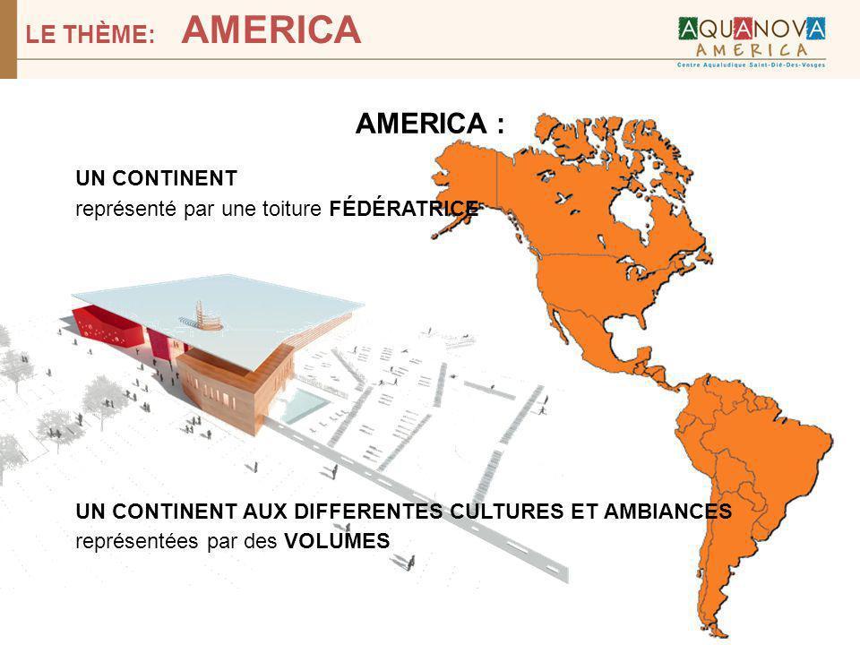 AMERICA : UN CONTINENT représenté par une toiture FÉDÉRATRICE UN CONTINENT AUX DIFFERENTES CULTURES ET AMBIANCES représentées par des VOLUMES LE THÈME