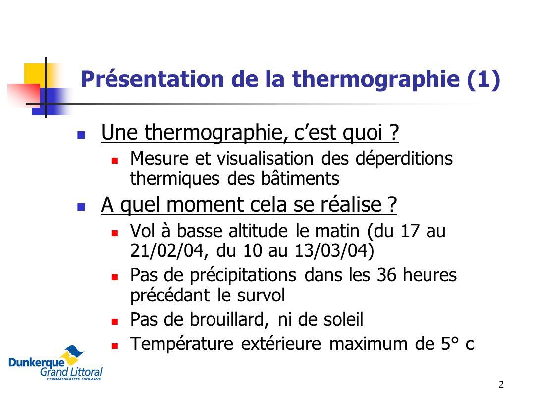2 Présentation de la thermographie (1) Une thermographie, cest quoi ? Mesure et visualisation des déperditions thermiques des bâtiments A quel moment